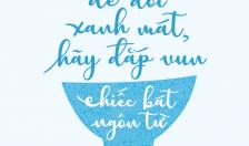 Để đời xanh mát hãy đắp vun chiếc bát ngôn từ